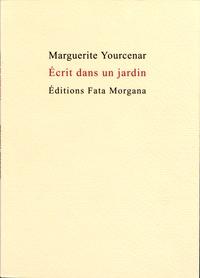 Marguerite Yourcenar - Ecrit dans un jardin.