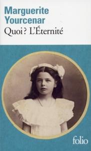 Marguerite Yourcenar - Le Labyrinthe du monde Tome 3 : Quoi ? L'Eternité.