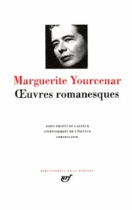 Marguerite Yourcenar - Oeuvres romanesques.