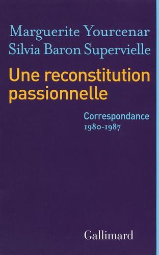 Marguerite Yourcenar et Silvia Baron Supervielle - Une reconstitution passionnelle - Correspondance 1980-1987.