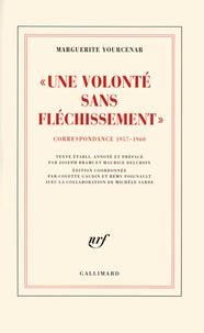 Marguerite Yourcenar - Une volonté sans fléchissement - Correspondance 1957-1960 (D'Hadrien à Zénon, II).