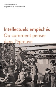 Mari Gaiti brigitte et Nicolas Mariot - Intellectuels empêchés - Ou comment penser dans l'épreuve.