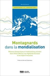 Mari Oiry-Varacca - Montagnards dans la mondialisation - Réseaux disporiques et mobilisations sociales dans l'Atlas (Maroc), les Highlands (Ecosse)  et les Alpes françaises..
