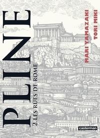 Mari Yamazaki et Tori Miki - Pline Tome 2 : Les rues de Rome.