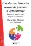 Maria-Alice Médioni - L'évaluation formative au coeur du processus d'apprentissage - Des outils pour la classe et pour la formation.