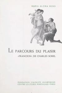 """Maria Alzira Seixo et José-Augusto Franca - Le parcours du plaisir - Essai d'analyse d'un texte français du XVIIe siècle : """"Francion"""", de Charles Sorel."""