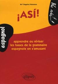 Maria-Angeles Palomino - Asi ! - Apprendre ou réviser les bases de la grammaire espagnole en s'amusant.