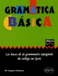 Maria-Angeles Palomino - Gramatica Basica - Les bases de la grammaire espagnole au collège et au lycée.