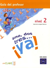 Maria-Angeles Palomino - Un, dos, tres... ya! nivel 2 - Guia del profesor.