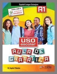 Maria Angeles Palomino - Uso escolar Aula de gramatica Espanol Lengua Extranjera A1.