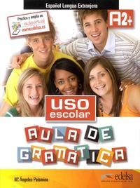 Maria Angeles Palomino - Uso escolar Aula de gramatica Espanol Lengua Extranjera A2+.
