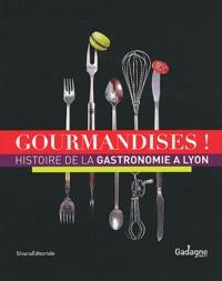 Maria-Anne Privat-Savigny - Gourmandises ! - Histoire de la gastronomie à Lyon.
