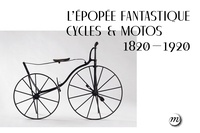 Maria-Anne Privat-Savigny et Elise Fau - L'épopée fantastique cycles & motos (1820-1920).