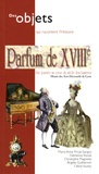 Maria-Anne Privat-Savigny et Clémence Ronze - Parfum de XVIIIe - Une journée au coeur du siècle des Lumières.