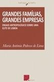 Maria Antónia Pedroso de Lima - Grandes famílias, grandes empresas - Ensaio Antropológico sobre uma Elite de Lisboa.