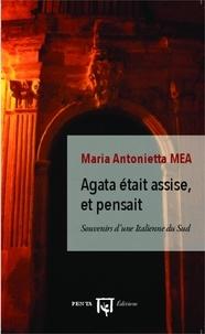 Maria Antonietta Mea - Agata était assise, et pensait - Souvenirs d'une Italienne du Sud.