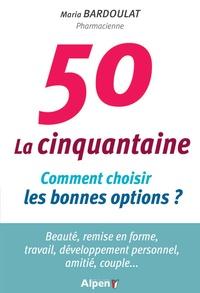 Maria Bardoulat - La cinquantaine - Comment choisir les bonnes options ?.