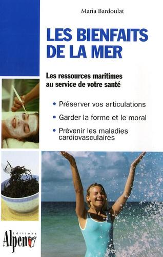 Maria Bardoulat - Les bienfaits de la mer - Des algues à la thalassothérapie, les multiples vertus des produits de la mer.
