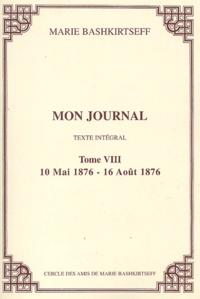 Maria Bashkirtseff - Mon journal. - 8, 10 mai 1876 - 16 août 1876.