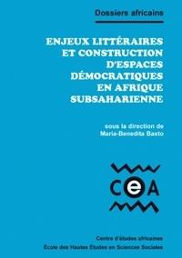 Maria-Benedita Basto - Enjeux littéraires et construction d'espaces démocratiques en Afrique subsaharienne.