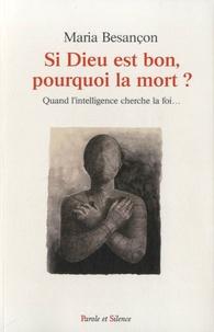 Maria Besançon - Si Dieu est bon, pourquoi la mort ? - Quand l'intelligence cherche la foi....