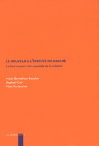 Maria Bonnafous-Boucher et Raphaël Cuir - Le nouveau à l'épreuve du marché - La fonction non instrumentale de la création.