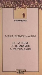Maria Brandon-Albini - De la terre de Lombardie à Montmartre.