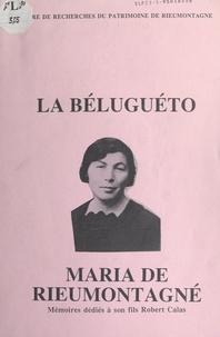 Maria Calas et Robert Calas - La Béluguéto : Maria de Rieumontagné - Mémoires dédiés à son fils Robert Calas.