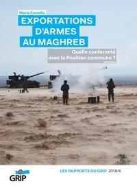 Maria Camello - Exportations d'armes au Maghreb - Quelle conformité avec la Position commune ?.