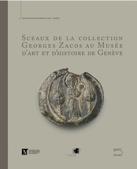 Sceaux de la collection Georges Zacos au Musée d'art et d'histoire de Genève - Maria Campagnolo-Pothitou |