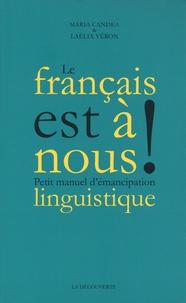 Maria Candea et Laélia Véron - Le français est à nous ! - Petit manuel d'émancipation linguistique.