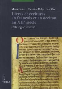 Maria Careri et Christine Ruby - Livres et écritures en francais et en occitan au XIIe siècle - Catalogue illustré.