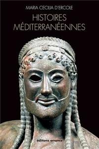 Maria Cecilia d' Ercole - Histoires méditerranéennes - Aspects de la colonisation grecque de l'Occident à la mer Noire (VIIIe-IVe siècles avant J-C).