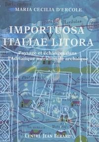 Maria Cecilia d' Ercole - Importuosa Italiae litora : paysage et échanges dans l'Adriatique méridionale à l'époque archaïque.