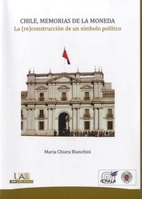 Maria Chiara Bianchini - Chile, memorias de la Moneda - La (re)construccion de un simbolo politico.