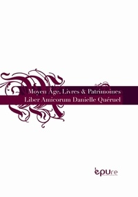 Maria Colombo Timelli et Miren Lacassagne - Moyen âge, Livres et Patrimoines - Liber Amicorum Danielle Quérel.