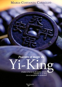 Pouvoirs et magie du Yi-King - Maria-Costanza Caraglio |