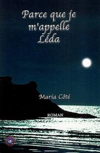 Maria Côté - Parce que je m'appelle Léda.