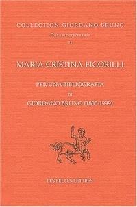Maria-Cristina Figorilli - Per una bibliografia di Giordano Bruno (1800-1999).