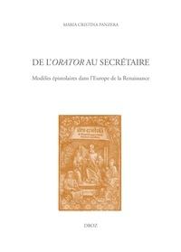 Maria-Cristina Panzera - De l'orator au secrétaire - Modèles épistolaires dans l'Europe de la Renaissance.