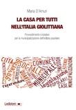 Maria d'Amuri - La casa per tutti nell'Italia giolittiana - Provvedimenti e iniziative per la municipalizzazione dell'edilizia popolare.