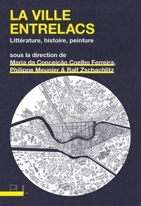 Maria da Conceição Coelho Ferreira et Philippe Meunier - La ville entrelacs - Littérature, histoire, peinture.