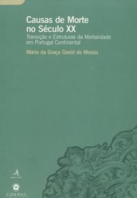 Maria Da Graça David de Morais - Causas de Morte no Século XX - Transição e Estruturas da Mortalidade em Portugal Continental.