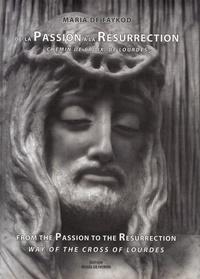 Maria de Faykod - De la Passion à la Résurrection, chemin de croix de Lourdes - Edition bilingue français-anglais.