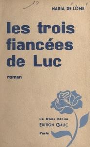 Maria de Lôme - Les trois fiancées de Luc.