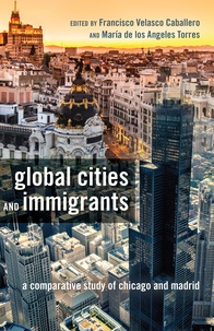 María de los angeles Torres et Francisco Velasco caballero - Global Cities and Immigrants - A Comparative Study of Chicago and Madrid.