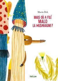 Maria Dek - Mais où a filé Malo la musaraigne ?.