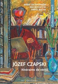 Maria Delaperrière et Maciej Forycki - Józef Czapski - Itinéraires de vérité.