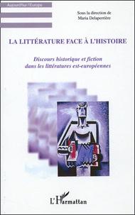 Maria Delaperrière - La littérature face à l'histoire - Discours historique et fiction dans les littératures est-européennes.