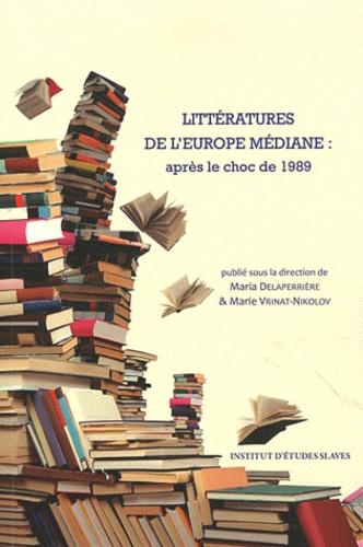 Maria Delaperrière et Marie Vrinat-Nikolov - Littératures de l'Europe médiane : après le choc de 1989.